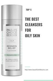 what are the best cleansers for oily skin makeup remover cleanser for oily skin oily skin skincare for bination skin