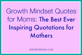 Growth Mindset Quotes Gorgeous The Best Ever Growth Mindset Quotes To Inspire Moms