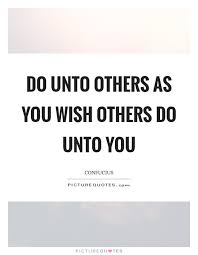 Do Unto Others Quotes Simple Do Unto Others As You Wish Others Do Unto You Picture Quotes