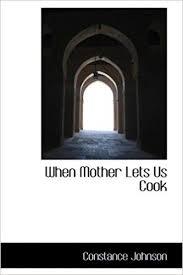 Amazon.com: When Mother Lets Us Cook (9780559922978): Johnson, Constance:  Books