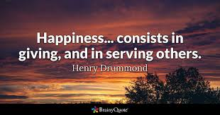 Quotes About Serving Others Unique Happiness Consists In Giving And In Serving Others Henry