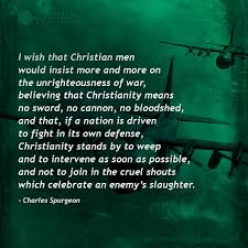 Christian Quotes About War Best Of Charles Spurgeon A Christian Response To War Quote