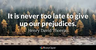 Thoreau Quotes New It Is Never Too Late To Give Up Our Prejudices Henry David