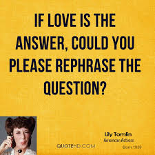 Love Is The Answer Quote New Lily Tomlin Love Quotes QuoteHD