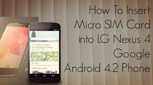 nexus 4 sim card size how to insert micro sim card into lg nexus 4 google android 4 2