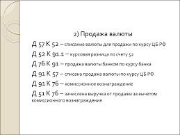 Учет валютных операций и внешнеэкономической деятельности  Д 57 К 52 списание валюты для продажи по курсу ЦБ РФ Д 52 К 91 1 курсовая разница по счету 52 Д 76 К 91 продажа валюты банком по курсу банка