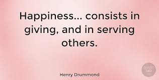 Quotes About Serving Others Magnificent Henry Drummond Happiness Consists In Giving And In Serving