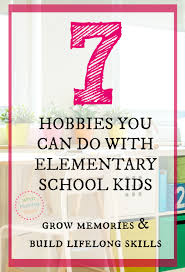hobbies for kids. 7 hobbies you can do with your children for kids