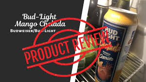 What Is Bud Light Clamato Bud Light Chelada Mango Beer Review