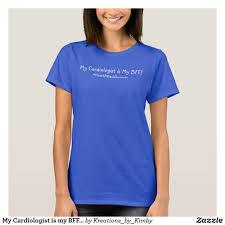Cardiology T Shirt Designs My Cardiologist Is My Bff T Shirt Zazzle Com Shirts