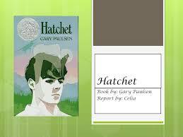hatchet by gary paulsen brian robeson. 1 hatchet book by: gary paulsen report celia by brian robeson s
