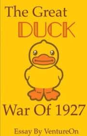 the great duck war of essay ventureon wattpad the great duck war of 1927 essay