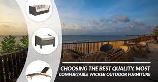 Choosing The Best Quality Most fortable Wicker Outdoor