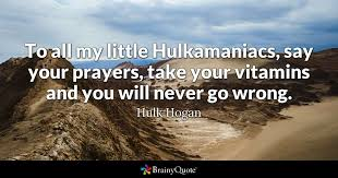 Hulk Quotes Delectable To All My Little Hulkamaniacs Say Your Prayers Take Your Vitamins