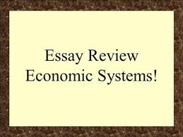 economic systems throughout history people have organized essay review economic systems components of the regents essay f facts evidence
