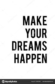 Make Your Dreams Happen Quotes Best of Make Your Dreams Happen Stock Vector © WorkingPENS 24