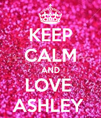 Keep calm and love Ashley | Keep calm and love, Keep calm, Keep ...