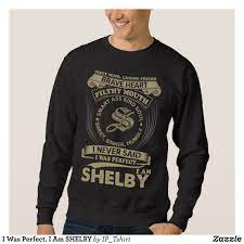 I Was Perfect I Am Shelby Sweatshirt Outdoor Activity Long Sleeve Sweatshirts By Talented Fashion Graphic Sweatshirts Hoodie Shirt Long Sleeve Sweatshirts