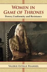 women in game of thrones power conformity and resistance amazon women in game of thrones power conformity and resistance amazon de valerie estelle frankel fremdsprachige bücher