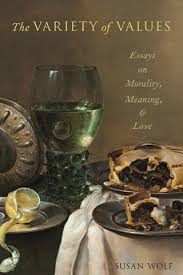 the variety of values essays on morality meaning and love by the variety of values essays on morality meaning and love by susan wolf times higher education the