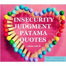 Insecurityjudgementpatama Quotes Home Facebook
