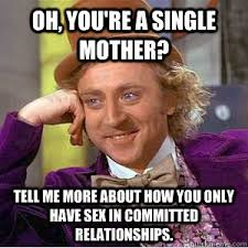 Oh, you're a single mother? Tell me more about how you only have ... via Relatably.com