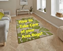 how to take care of your area rugs 1