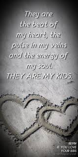 I Love My Kids Quotes Simple They Are The Beat Of My Heart The Pulse In Quotes Pinterest