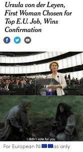 Her hair does not move. Ursula Von Der Leyen First Woman Chosen For Tor Eu Job Wins Confirmation F 121 11 117 114 72 74 I Didn T Vote For You For European Ni As Only Dank Meme On Me Me