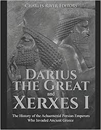 Amazon.com: Darius the Great and Xerxes I: The History of the Achaemenid  Persian Emperors Who Invaded Ancient Greece (9781704751733): Charles River  Editors: Books