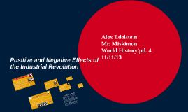 positive and negative effects of the industrial revolution by alex  positive and negative effects of the industrial revolution by alex edelstein on prezi