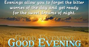 Have A Beautiful Evening Quotes Best of Evening Allow You To Forget The Bitter Worries Of The Day