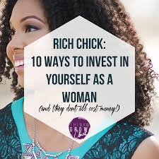 rich chick ways to invest in yourself as a w think invest in yourself