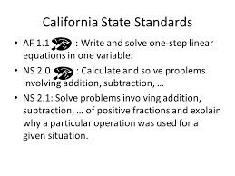 california state standards af 1 1 write and solve one step linear equations in one