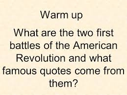 Warm Up What Are The Two First Battles Of The American Revolution Inspiration American Revolution Quotes