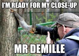 I'm ready for my close-up mr demille - Close-up - quickmeme via Relatably.com