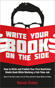 Write Your Book On The Side How To Write And Publish Your First Nonfiction Kindle Book While Working A Full Time Job Even If You Dont Have A Lot Of