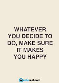 What Makes You Happy Quotes Unique Quotes About Happiness Brighten Your Day Make Someone Happy
