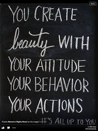 Quotes On Beauty And Attitude Best Of You Create Beauty WITH YOUR ATTITUDE YOUR BEHAVIOR YOUR ACTIONS