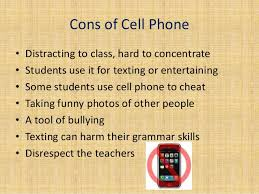 should cell phones be banned in school school act more like real society 3 cons of cell phonebull