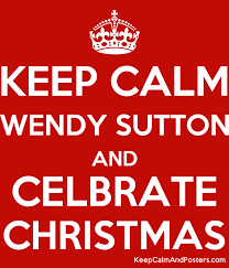 KEEP CALM WENDY SUTTON AND CELBRATE CHRISTMAS - Keep Calm and Posters  Generator, Maker For Free - KeepCalmAndPosters.com