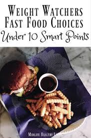 weight watchers fast food choices under 10 smart points eating at fast food places is