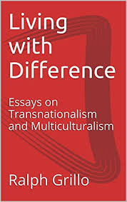 living difference essays on transnationalism and  living difference essays on transnationalism and multiculturalism by grillo ralph mazzucato