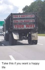 For A Happy Life Give The Money To Your Wife 1 Funny Meme On Me Me