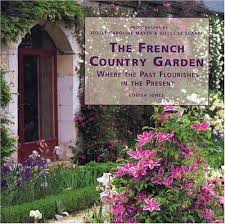 Small Picture The French Country Garden Where the Past Flourishes in the