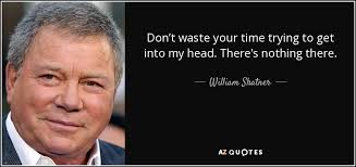 William Shatner Quote Don't Waste Your Time Trying To Get Into My Cool Denny Crane Quotes