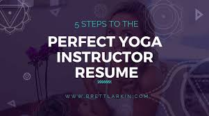 5 Steps To The Perfect Yoga Instructor Resume So You Can