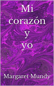 Amazon.com: Mi corazón y yo (Spanish Edition) eBook: Mundy, Margaret,  Escurriola-Lockley, Alexis, Leonard, Ivan, Ventham, Jax, Mundy, Margaret,  Escurriola-Lockley, Alexis: Kindle Store