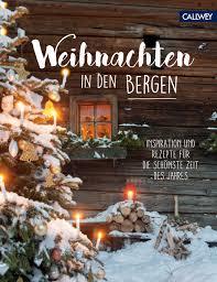 Weihnachten In Den Bergen Inspiration Und Rezepte Für Die