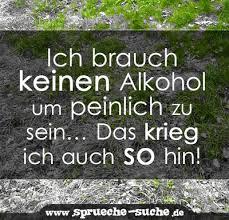 Spruch Ich Brauch Keinen Alkohol Um Peinlich Zu Sein Sprüche Suche